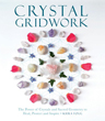 Crystal Gridwork: The Power of Crystals and Sacred Geometry to Heal, Protect and Inspire [Paperback]