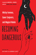 Becoming Dangerous: Witchy Femmes, Queer Conjurers, and Magical Rebels [Paperback]