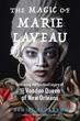 Magic of Marie Laveau, The: Embracing the Spiritual Legacy of the Voodoo Queen of New Orleans [Paperback]