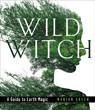 Wild Witch: A Guide to Earth Magic [Hardcover]
