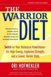 Warrior Diet: Switch on Your Biological Powerhouse For High Energy, Explosive Strength, and a Leaner, Harder Body (DMGD