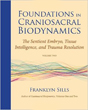 Foundations in Craniosacral Biodynamics, Volume Two: The Sentient Embryo, Tissue Intelligence, and Trauma Resolution [Paperback]