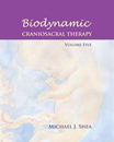 Biodynamic Craniosacral Therapy, Volume Five