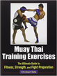 Muay Thai Training Exercises: The Ultimate Guide to Fitness, Strength, and Fight Preparation [Paperback]