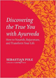 Discovering the True You with Ayurveda: How to Nourish, Rejuvenate, and Transform Your Life [Paperback]
