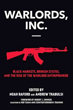 Warlords, Inc.: Black Markets, Broken States, and the Rise of the Warlord Entrepreneur [Paperback]