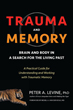 Trauma and Memory: Brain and Body in a Search for the Living Past: A Practical Guide for Understanding and Working with Traumatic Memory [Paperback – Illustrated]