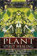 Plant Spirit Healing: A Guide to Working with Plant Consciousness [Paperback]