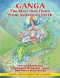 Ganga: The River that Flows from Heaven to Earth [Hardcover]