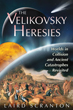Velikovsky Heresies, The: Worlds in Collision and Ancient Catastrophes Revisited [Paperback]