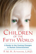 Children of the Fifth World: A Guide to the Coming Changes in Human Consciousness [Paperback]
