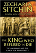 King Who Refused to Die, The: The Anunnaki and the Search for Immortality [Hardcover]
