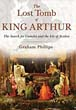 Lost Tomb of King Arthur, The: The Search for Camelot and the Isle of Avalon [Paperback]