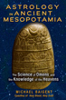 Astrology in Ancient Mesopotamia: The Science of Omens and the Knowledge of the Heavens [Paperback]