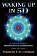 Waking Up in 5D: A Practical Guide to Multidimensional Transformation [Paperback]