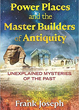 Power Places and the Master Builders of Antiquity: Unexplained Mysteries of the Past [Paperback]