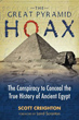Great Pyramid Hoax, The: The Conspiracy to Conceal the True History of Ancient Egypt [Paperback]