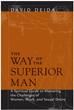 Way of the Superior Man, The: A Spiritual Guide to Mastering the Challenges of Women, Work, and Sexual Desire [Paperback]