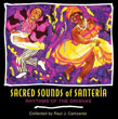 Sacred Sounds of Santeria: Rhythms of the Orishas [Audio CD]