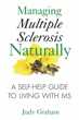 Managing Multiple Sclerosis Naturally: A Self-help Guide to Living with MS [Paperback][DMGD]