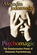 Psychomagic: The Transformative Power of Shamanic Psychotherapy [Paperback]