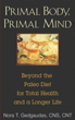 Primal Body, Primal Mind: Beyond the Paleo Diet for Total Health and a Longer Life [Paperback]