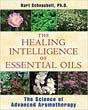 Healing Intelligence of Essential Oils, The: The Science of Advanced Aromatherapy [Paperback]