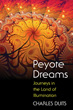 Peyote Dreams: Journeys in the Land of Illumination [Paperback]