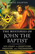 Mysteries of John the Baptist, The: His Legacy in Gnosticism, Paganism, and Freemasonry [Paperback]