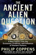 Ancient Alien Question, The: A New Inquiry Into the Existence, Evidence, and Influence of Ancient Visitors [Paperback]