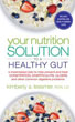 Your Nutrition Solution to a Healthy Gut: A Meal-Based Plan to Help Prevent and Treat Constipation, Diverticulitis, Ulcers, and Other Common Digestive Problems [Paperback]