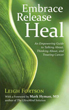 Embrace, Release, Heal: An Empowering Guide to Talking About, Thinking About, and Treating Cancer [Paperback]