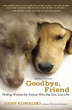 Goodbye, Friend: Healing Wisdom for Anyone Who Has Ever Lost a Pet [Paperback]