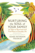 Nurturing the Soul of Your Family: 10 Ways to Reconnect and Find Peace in Everyday Life [Paperback]