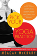 Pick Your Yoga Practice: Exploring and Understanding Different Styles of Yoga [Paperback]