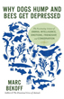 Why Dogs Hump and Bees Get Depressed: The Fascinating Science of Animal Intelligence, Emotions, Friendship, and Conservation [Paperback][DMGD]