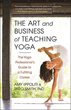 Art and Business of Teaching Yoga, The: The Yoga Professional's Guide to a Fulfilling Career [Paperback] (DMGD)