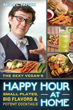 Sexy Vegan's Happy Hour at Home, The: Small Plates, Big Flavors, and Potent Cocktails [Paperback]
