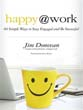 Happy at Work: 60 Simple Ways to Stay Engaged and Be Successful [Paperback]