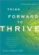 Think Forward to Thrive: How to Use the Mind's Power of Anticipation to Transcend Your Past and Transform Your Life (Future Directed Therapy) [Paperback]