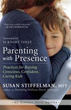 Parenting with Presence: Practices for Raising Conscious, Confident, Caring Kids (An Eckhart Tolle Edition) [Paperback]