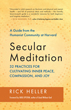 Secular Meditation: 32 Practices for Cultivating Inner Peace, Compassion, and Joy — A Guide from the Humanist Community at Harvard [Paperback]