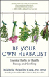 Be Your Own Herbalist: Essential Herbs for Health, Beauty, and Cooking [Paperback] [DMGD]