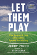 Let Them Play: The Mindful Way to Parent Kids for Fun and Success in Sports [Paperback]