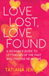 Love Lost, Love Found: A Woman's Guide to Letting Go of the Past and Finding New Love [Paperback] [DMGD]