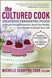 Cultured Cook, The: Delicious Fermented Foods with Probiotics to Knock Out Inflammation, Boost Gut Health, Lose Weight & Extend Your Life [Paperback]