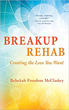 Breakup Rehab: Creating the Love You Want [Paperback]
