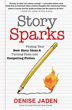 Story Sparks: Finding Your Best Story Ideas and Turning Them into Compelling Fiction [Paperback]