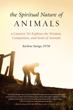 Spiritual Nature of Animals, The: A Country Vet Explores the Wisdom, Compassion, and Souls of Animals [Paperback]