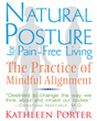 Natural Posture for Pain-Free Living: The Practice of Mindful Alignment [Paperback][DMGD]